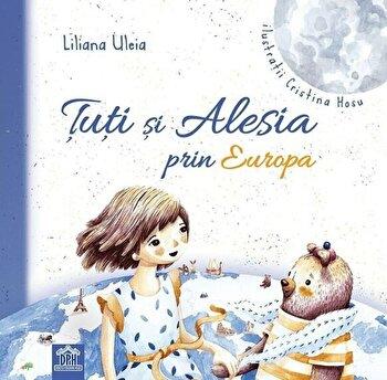 Tuti si Alesia prin Europa/Liliana Uleia