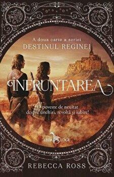 Infruntarea (a doua carte a seriei Destinul Reginei)/Rebecca Ross
