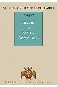 Tilcuire la Faptele Apostolilor/Teofilact Al Bulgariei imagine elefant.ro 2021-2022
