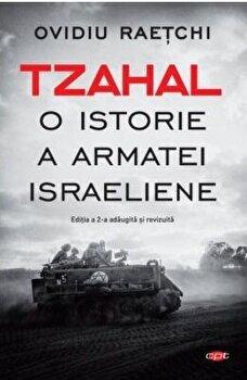 Tzahal. O istorie a armatei israeliene/Ovidiu Raetchi imagine elefant.ro