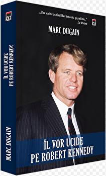Il vor ucide pe Robert Kennedy/Marc Dugain imagine