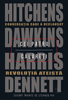 Cei patru calareti. Conversatia care a declansat revolutia ateista./Dennett, Harris, Dawkins, Hitchens imagine elefant.ro 2021-2022