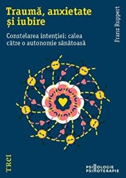 Trauma, anxietate si iubire. Constelarea intentiei: calea catre o autonomie sanatoasa/Franz Ruppert imagine elefant 2021