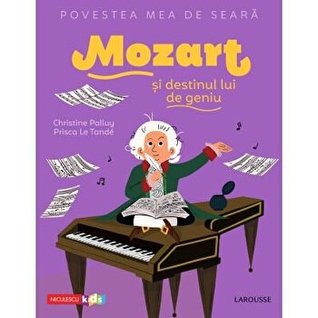 Povestea mea de seara: Mozart si destinul lui de geniu/Christine Palluy, Prisca Le Tande