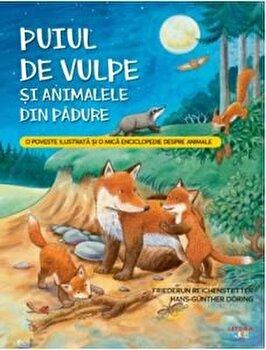 Puiul de vulpe si animalele din padure. O poveste ilustrata si o mica enciclopedie despre animale/Friederun Reichenstetter