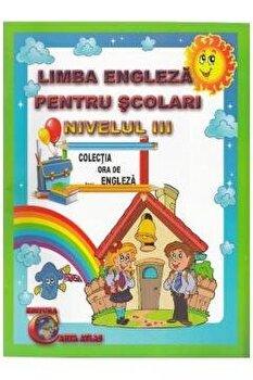 Limba engleza pentru scolari. Nivelul III/Alexandra Ciobanu