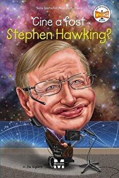 Cine a fost Stephen Hawking?/Jim Gigliotti imagine elefant.ro 2021-2022