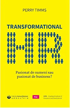 Transformational HR: Pasionat de oameni sau pasionat de business'/Perry Timms imagine elefant.ro 2021-2022