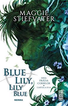 Imagine Blue Lily, Lily Seria Fratia Corbilor - maggie Stieffvater