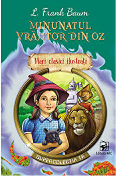 Minunatul vrajitor din Oz. Mari clasici ilustrati. Supercolectia ta/L. Frank Baum