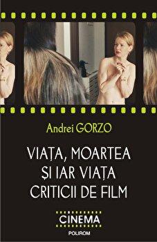 Viata, moartea si iar viata criticii de film/Andrei Gorzo poza cate