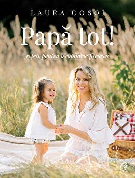 Papa tot, retete pentru o copilarie fireasca/Laura Cosoi imagine elefant.ro 2021-2022