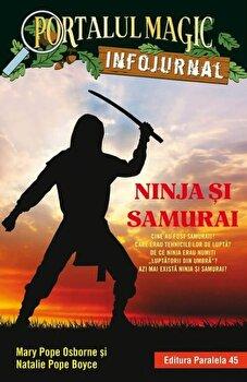 Ninja si samurai. Infojurnal/Will Osborne, Mary Pope Osborne imagine elefant.ro 2021-2022