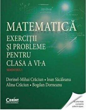 Matematica. Exercitii si probleme pentru clasa a VI-a sem. 1/Dorinel Mihai Craciun, Ioan Sacaleanu, Alina Craciun, Bogdan Dorneanu