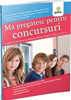 Ma pregatesc pentru concursuri - Limba si literatura romana pentru clasele a III-a si a IV-a/Costina Creita