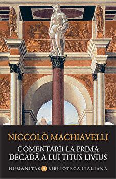 Comentarii la prima decada a lui Titus Livius/Niccolo Machiavelli imagine