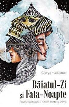 Baiatul-Zi si Fata-Noapte. Povestea intalnirii dintre minte si inima/George MacDonald