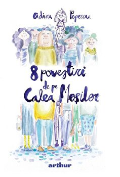 8 povestiri de pe Calea Mosilor/Adina Popescu imagine