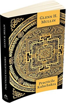 Practicile Kalachakra - Incluzand traducerea unor texte importante din Kalachakra Tantra/Glenn H. Mullin imagine elefant.ro 2021-2022