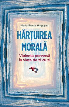 Hartuirea morala. Violenta perversa in viata de zi cu zi/Marie-France Hirigoyen poza cate