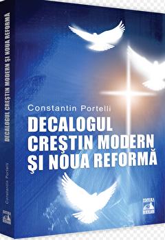 Decalogul crestin modern si noua reforma/Constantin Portelli imagine elefant.ro 2021-2022