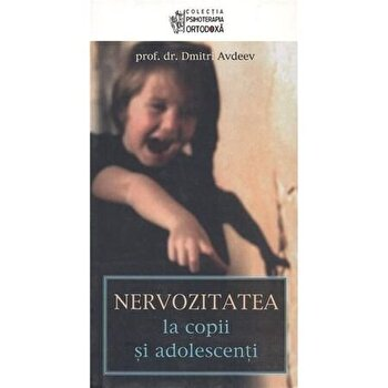 Nervozitatea la Copii si Adolescenti/Prof.Dr.Dmitri Avdeev imagine