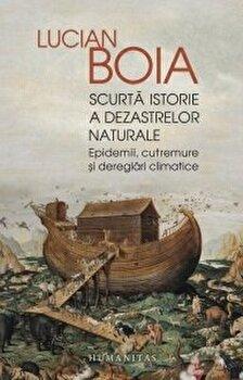 Scurta istorie a dezastrelor naturale/Lucian Boia poza cate