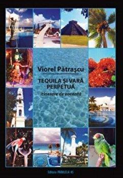 Tequila si vara perpetua/Viorel Patrascu imagine elefant.ro 2021-2022