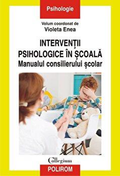 Interventii psihologice in scoala. Manualul consilierului scolar/Violeta Enea imagine elefant.ro 2021-2022