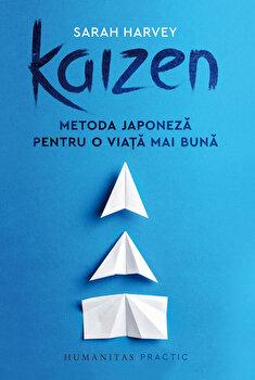Kaizen: metoda japoneza pentru o viata mai buna/Sarah Harvey imagine elefant.ro 2021-2022