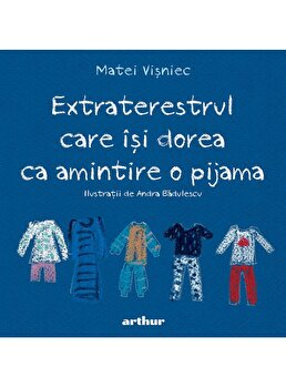Extraterestrul care isi dorea ca amintire o pijama/Matei Visniec