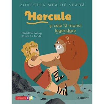 Povestea mea de seara: Hercule si cele 12 munci legendare/Christine Palluy, Prisca Le Tande