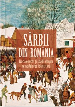 Sarbii din Romania. Documentar si studii despre remodelarea identitara-Miodrag Milin, Andrei Milin imagine