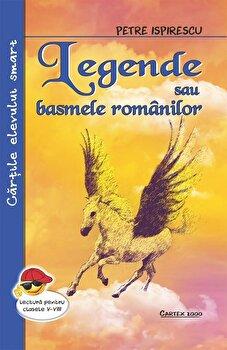 Legende sau basmele romanilor. Lectura pentru clasele V-VIII/Petre Ispirescu