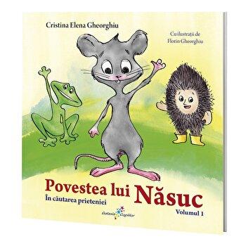 Povestea lui Nasuc, volumul 1 In cautarea prieteniei/Cristina Elena Gheorghiu