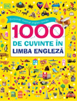 Dictionar ilustrat englez-roman. 1000 de cuvinte in limba engleza/***