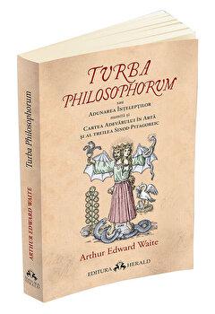 Turba Philosophorum sau Adunarea inteleptilor numita si cartea adevarului in arta si al treilea sinod pitagoreic-Arthur Edward Waite imagine