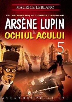 Arsene Lupin in Ochiul Acului - Vol. IV/Maurice Leblanc imagine