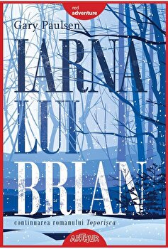 Iarna lui Brian. Continuarea romanului Toporisca/Gary Paulsen
