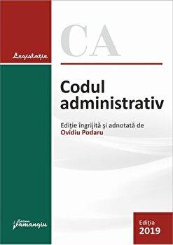 Codul administrativ. Actualizat la 10 iulie 2019/Ovidiu Podaru imagine elefant.ro