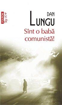 Sint o baba comunista (Top 10+)-Dan Lungu imagine
