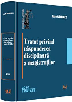 Tratat privind raspunderea disciplinara a magistratilor/Ioan Garbulet poza cate