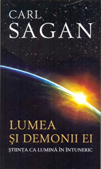 Lumea si demonii ei: stiinta ca lumina in intuneric/Carl Sagan imagine elefant.ro 2021-2022