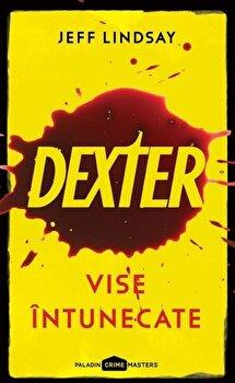 Dexter 1. Vise intunecate/Jeff Lindsay imagine