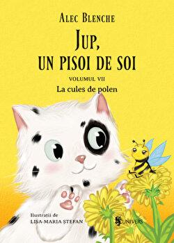 Jup, un pisoi de soi - volumul VII - La cules de polen/Alec Blenche