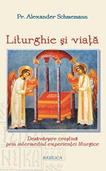 Liturghie si viata/Pr. Prof. Alexander Schmemann poza cate