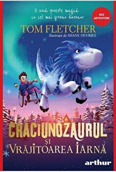 Craciunozaurul si vrajitoarea Iarna. O noua poveste magica cu cel mai grozav dinozaur/Tom Fletcher