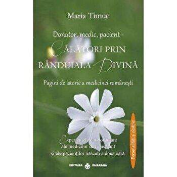 Donator, medic, pacient-Calatori prin randuiala divina-Pagini de istorie a medicinei romanesti/Maria Timuc imagine elefant.ro 2021-2022