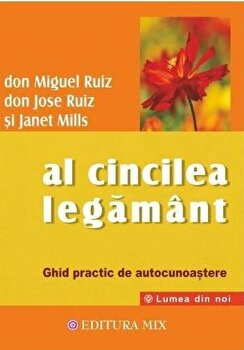 Al cincilea legamant/Don Miguel Ruiz, Don Jose Ruiz, Janet Mills poza cate
