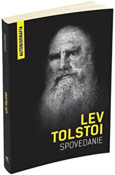 Spovedanie - Cautand sensul vietii - Autobiografia/Lev Tolstoi imagine elefant.ro